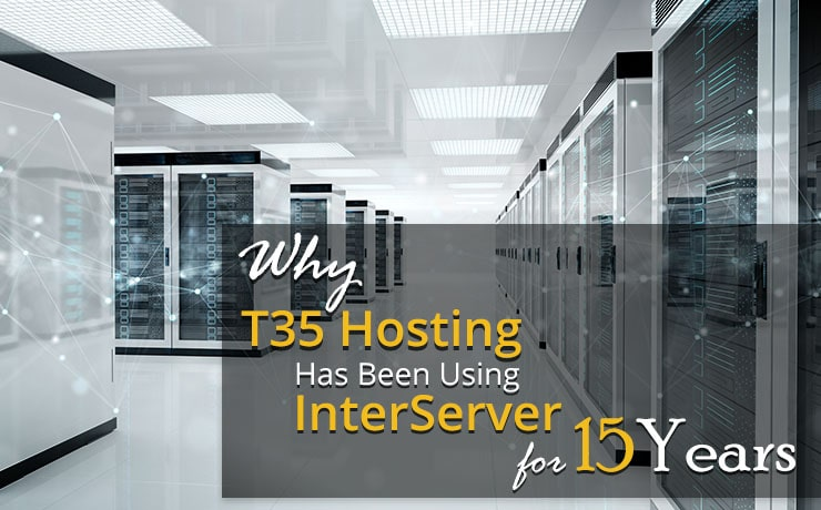 Why T35 Hosting Has Been Using InterServer for 15 Years